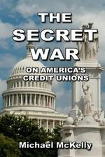 The Secret War on America's Credit Unions - Michael McKelly