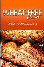 Wheat-Free Classics - Bread and Baking Recipes - Wheat Free Classics Compilations