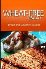 Wheat-Free Classics - Bread and Gourmet Recipes - Wheat Free Classics Compilations