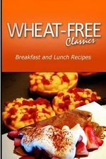 Wheat-Free Classics - Breakfast and Lunch Recipes - Wheat Free Classics Compilations