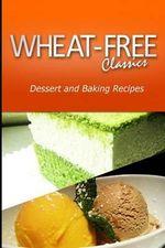 Wheat-Free Classics - Dessert and Baking Recipes - Wheat Free Classics Compilations