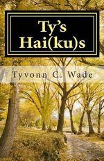 Ty's Hai(ku)S : 2nd Edition - Tyvonn C Wade