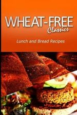 Wheat-Free Classics - Lunch and Bread Recipes - Wheat Free Classics Compilations