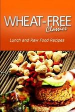 Wheat-Free Classics - Lunch and Raw Food Recipes - Wheat Free Classics Compilations