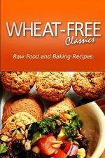 Wheat-Free Classics - Raw Food and Baking Recipes - Wheat Free Classics Compilations
