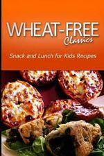 Wheat-Free Classics - Snack and Lunch for Kids Recipes - Wheat Free Classics Compilations