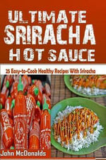 The Ultimate Sriracha Hot Sauce : 21 Easy-To-Cook Healthy Recipes with Sriracha Hot Sauce - John McDonalds