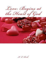 Love : Begins at the Heart of God - K L Rich