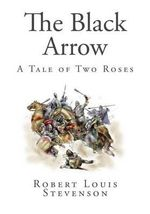 The Black Arrow : A Tale of Two Roses - Robert Louis Stevenson
