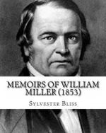 Memoirs of William Miller : Generally Known as a Lecturer on the Prophecies and the Second Coming of Christ (1853) - Sylvester Bliss