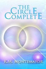 The Circle Complete - K M Montemayor