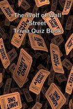 The Wolf of Wall Street Trivia Quiz Book - Trivia Quiz Book