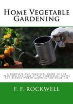 Home Vegetable Gardening - F F Rockwell