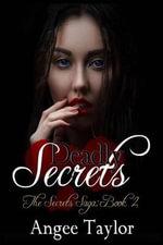 Deadly Secrets : The Secrets Saga - Angee Taylor