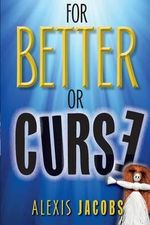 For Better or Curse - Alexis Jacobs