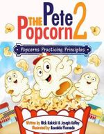 Pete the Popcorn 2 : Popcorns Practicing Principles - MR Nick Rokicki