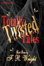 Totally Twisted Tales - F R Wright