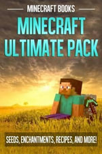 Minecraft Ultimate Pack : Seeds, Enchantments, Recipes, and More! - Minecraft Books
