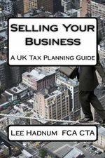 Selling Your Business : A UK Tax Planning Guide - MR Lee Hadnum