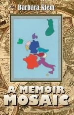 A Memoir Mosaic : The Europe of My Heart - Dr Barbara Klein