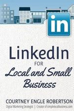 Linkedin for Local and Small Business - Courtney Engle Robertson