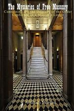 The Mysteries of Free Masonry : Containing All the Degrees of the Order Conferred in a Master's Lodge - Dr William Morgan