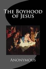 The Boyhood of Jesus - Anony Mous