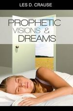 Prophetic Visions and Dreams : Interpreting Inner Revelations - Les D Crause