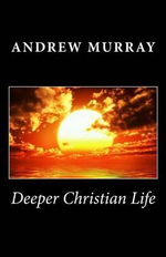 Deeper Christian Life - Andrew Murray