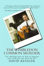 The Wimbledon Common Murder : The Shocking Story of How an Innocent Man Nearly Got Sent Down for Life! - David Kessler