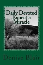 Daily Devoted - Expect a Miracle : 365 Page a Day Christian Devotional - Denise Blair