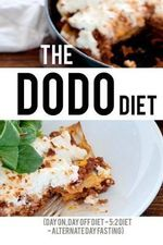 The Dodo Diet : The Day On, Day Off Diet (5:2 Diet & Alternate Day Fasting) - Fast Fifty
