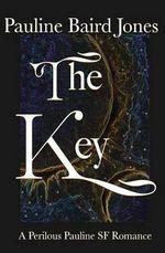 The Key : A Perilous Pauline SF Romance - Pauline Baird Jones