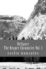 Defiance : The Reaper Chronicles Volume 1 - Leslie Gonzales