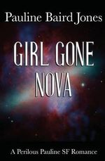 Girl Gone Nova - Pauline Baird Jones