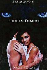 Hidden Demons : A S.P.I.R.I.T. Series Novel - Dawn Gray