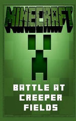 Minecraft : Battle at Creeper Fields - A Minecraft Novel - Mari Cinco