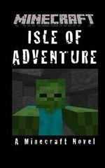 Minecraft : Isle of Adventure - A Minecraft Novel - Minecraft Books