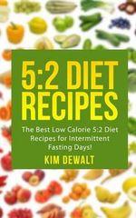 5 : 2 Diet Recipes: The Best Low Calorie 5:2 Diet Recipes for Intermittent Fasting Days! - Kim Dewalt
