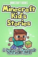 Minecraft Kid's Stories : A Series of Minecraft Children's Books - Minecraft Books