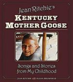 Jean Ritchie's Kentucky Mother Goose : Songs and Stories from My Childhood - Jean Ritchie
