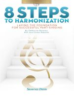 8 Steps to Harmonization : Laying the Foundation for Successful Part-Singing