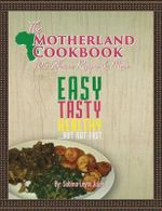 The Motherland Cookbook : Easy, Tasty, Healthy But Not Fast ... - Sabina Leyla Jules
