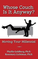 Whose Couch Is It Anyway : Moving Your Millennial - Ph D Phyllis Goldberg