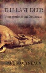 The Last Deer : short stories from Downeast - Paul Molyneaux