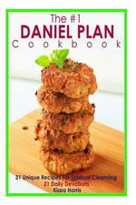 The #1 Daniel Plan Cookbook : 31 Unique Recipes for Spiritual Cleansing - 21 Daily Devotions - Kiara Harris