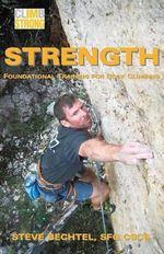 Climb Strong : Strength: Foundational Training for Rock Climbing - Steve Bechtel