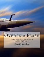 Over in a Flash : Love Means... Stealing an Advanced Fighter Jet - David Kessler