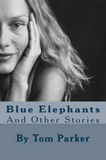Blue Elephants : And Other Stories - MR Tom Parker