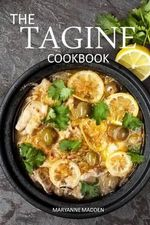 The Tagine Cookbook : Recipes for Tagines and Moroccan Dishes - Maryanne Madden